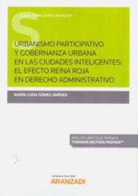 URBANISMO PARTICIPATIVO Y GOBERNANZA URBANA EN LAS CIUDADES INTELIGENTES - EL EFECTO REINA ROJA EN DERECHO ADMINISTRATIVO (DUO)