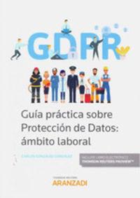 Guia Practica Sobre Proteccion De Datos - Ambito Laboral (duo) - Carlos Gonzalez Gonzalez
