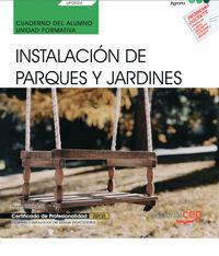 CP - CUADERNO - INSTALACION DE PARQUES Y JARDINES (UF0024) - CERTIFICADOS DE PROFESIONALIDAD - JARDINERIA Y RESTAURACION DEL PAISAJE (AGAO0308)