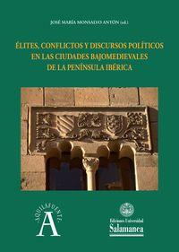 Elites, Conflictos Y Discursos Politicos En Las Ciudades Bajomedievales De La Peninsula Iberica - Jose Maria Monsalvo Anton