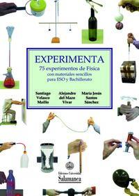 EXPERIMENTA - 75 EXPERIMENTOS DE FISICA CON MATERIALES SENCILLOS PARA ESO Y BACHILLERATO