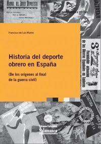 Historia Del Deporte Obrero En España - Francisco De Luis Martin