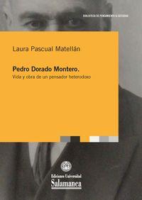 Pedro Dorado Montero - Vida Y Obra De Un Pensador Heterodoxo - Laura Pascual Matellan