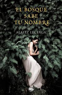 El bosque sabe tu nombre - Alaitz Leceaga