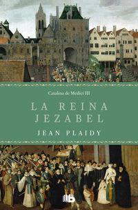 Reina Jezabel, La (trilogia De Los Medici 3) - Jean Plaidy