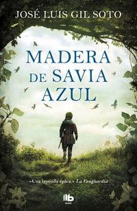 Madera De Savia Azul - Jose Luis Gil Soto