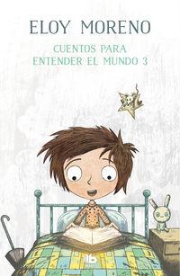 Cuentos Para Entender El Mundo 3 - Eloy Moreno