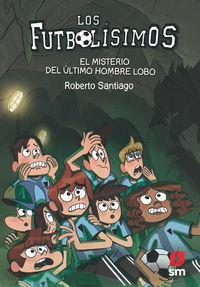 Futbolisimos 16 - El Misterio Del Ultimo Hombre Lobo - Roberto Santiago