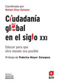 CIUDADANIA GLOBAL EN EL SIGLO XXI - EDUCAR PARA QUE OTRO MUNDO SEA POSIBLE