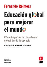 EDUCACION GLOBAL PARA MEJORAR EL MUNDO - COMO IMPULSAR LA CIUDADANIA GLOBAL DESDE LA ESCUELA