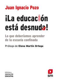 ¡LA EDUCACION ESTA DESNUDA! - LO QUE DEBERIAMOS APRENDER DE LA ESCUELA CONFINADA
