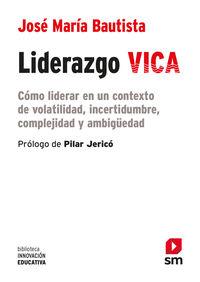 LIDERAZGO VICA - COMO LIDERAR EN UN CONTEXTO DE VOLATILIDAD, INCERTIDUMBRE, COMPLEJIDAD Y AMBIGUEDAD