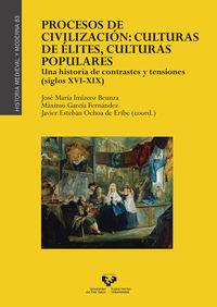 Procesos De Civilizacion: Culturas De Elites, Culturas Populares - Una Historia De Contrastes Y Tensiones (siglos Xvi-Xix) - Javier Esteban (coord. )