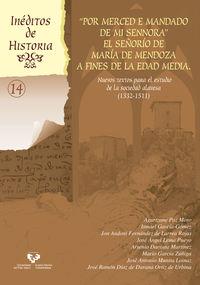"""""""POR MERCED E MANDADO DE MI SENNORA"""". EL SEÑORIO DE MARIA DE MENDOZA A FINES DE LA EDAD MEDIA - NUEVOS TEXTOS PARA EL ESTUDIO DE LA SOCIEDAD ALAVESA (1332-1511)"""
