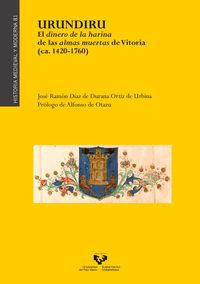 Urundiru - El Dinero De La Harina De Las Almas Muertas De Vitoria (ca. 1420-1760) - Jose Ramon Diaz De Durana