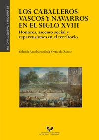 CABALLEROS VASCOS Y NAVARROS EN EL SIGLO XVIII - HONORES, ASCENSO SOCIAL Y REPERCUSIONES EN EL TERRITORIO