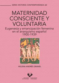 Maternidad Consciente Y Voluntaria - Eugenesia Y Emancipacion Femenina En El Anarquismo Español (1900-1939) - Helena Andres Granel