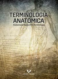 terminologia anatomica - anatomiaren nazioarteko terminologia - Jon Jatsu Azkue Barrenetxea / Harkaitz Bengoetxea Odriozola / [ET AL. ]