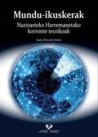 MUNDU-IKUSKERAK - NAZIOARTEKO HARREMANETAKO KORRONTE TEORIKOA