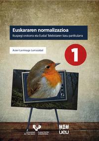 EUSKARAREN NORMALIZAZIOA - IKUSPEGI OROKORRA ETA EUSKAL TELEBISTAREN KASU PARTIKULARRA