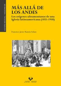 Mas Alla De Los Andes - Los Origenes Ultramontanos De Una Iglesia Latinoamericana (1851-1910) - Francisco Javier Ramon Solans