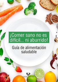 ¡COMER SANO NO ES DIFICIL. .. NI ABURRIDO! - GUIA DE ALIMENTACION SALUDABLE