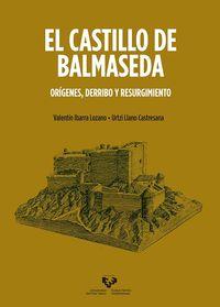 CASTILLO DE BALMASEDA, EL - ORIGENES, DERRIBO Y RESURGIMIENTO
