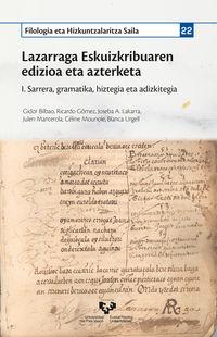 LAZARRAGA ESKUIZKRIBUAREN EDIZIOA ETA AZTERKETA - I SARRERA, GRAMATIKA, HIZTEGIA ETA ADIZKITEGIA
