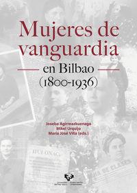 Mujeres De Vanguardia En Bilbao (1800-1936) - Joseba Agirreazkuenaga Zigorraga (ed. ) / Mikel Urquijo Goitia (ed. ) / Maria Jose Villa Rodriguez (ed. )