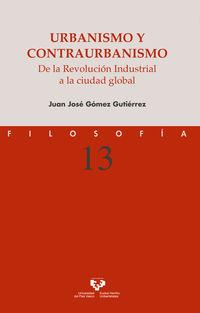 Urbanismo Y Contraurbanismo - De La Revolucion Industrial A La Ciudad Global - Juan Jose Gomez Gutierrez