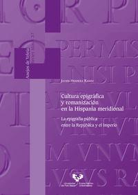 CULTURA EPIGRAFICA Y ROMANIZACION EN LA HISPANIA MERIDIONAL - LA EPIGRAFIA PUBLICA ENTRE LA REPUBLICA Y EL IMPERIO