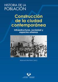 construccion de la ciudad contemporanea - infraestructuras, sociedad y espacios urbanos - Manuel Montero Garcia