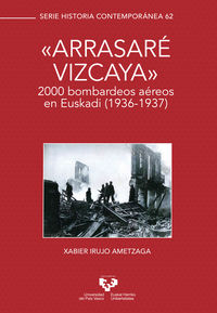 """""""arrasare vizcaya"""" - 2000 bombardeos aereos en euskadi (1936-1937) - Xabier Irujo Ametzaga"""
