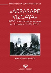"""""""ARRASARE VIZCAYA"""" - 2000 BOMBARDEOS AEREOS EN EUSKADI (1936-1937)"""