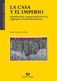 LA CASA Y EL IMPERIO - GLOBALIZACION Y HEGEMONIA LOCAL DE LA OLIGARQUIA VIZCAINA ALTOMODERNA