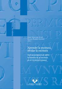 aprender la escritura, olvidar la escritura - nuevas perspectivas sobre la historia de la escritura en el occidente romanç - Noemi Moncunill Marti (ed. ) / Manuel Ramirez Sanch3ez (ed. )