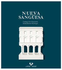 NUEVA SANGUESA - CATALOGO DE LA EXPOSICION = ERAKUSKETAREN KATALOGOA