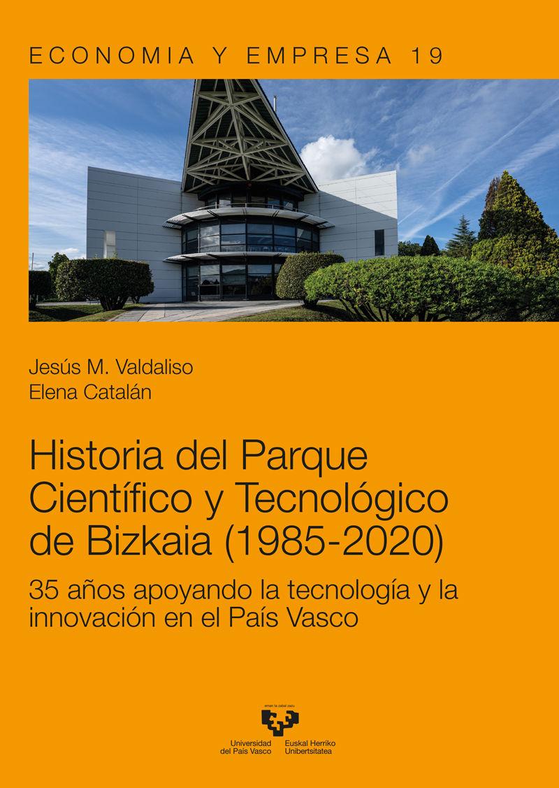 HISTORIA DEL PARQUE CIENTIFICO Y TECNOLOGICO DE BIZKAIA (1985-2020) - 35 AÑOS APOYANDO LA TECNOLOGIA Y LA INNOVACION EN EL PAIS VASCO