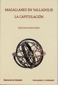 Magallanes En Valladolid - La Capitulacion - Demetrio Ramos Perez