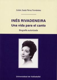 INES RIVADENEIRA - UNA VIDA PARA EL CANTO - BIOGRAFIA AUTORIZADA