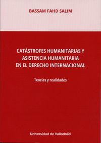 CATASTROFES HUMANITARIAS Y ASISTENCIA HUMANITARIA EN EL DERECHO INTERNACIONAL - TEORIAS Y REALIDADES