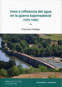 Usos E Influencia Del Agua En La Guerra Bajomedieval (1475-1492) - Francisco Hidalgo