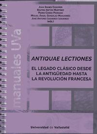 ANTIQUAE LECTIONES - EL LEGADO CLASICO DESDE LA ANTIGUEDAD HASTA LA REVOLUCION FRANCESA