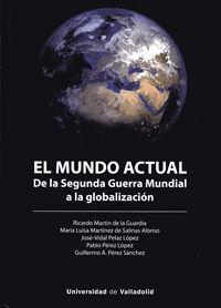 MUNDO ACTUAL, EL - DE LA SEGUNDA GUERRA MUNDIAL A LA GLOBALIZACION