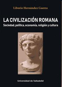 CIVILIZACION ROMANA, LA - SOCIEDAD, POLITICA, ECONOMIA, RELIGION Y CULTURA