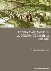 SISTEMA ADUANERO EN LA CORONA DE CASTILLA, EL (1550-1700)