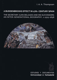 Buddenbrooks Effect In 17th. Century Spain, A - The Secretary Juan Delgado And His Successors - An Inter-Generational Biography, C. 1515-1658 - Irving A. A. Thompson