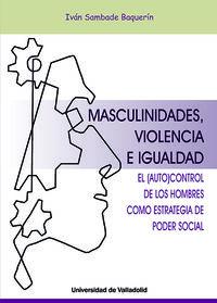 MASCULINIDADES, VIOLENCIA E IGUALDAD - EL AUTOCONTROL DE LOS HOMBRES COMO ESTRATEGIA DEL PODER SOCIAL