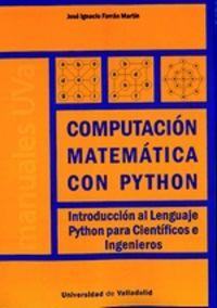 computacion matematica con python - introduccion al lenguaje python para cientificos e ingenieros - Jose Ignacio Farran Martin