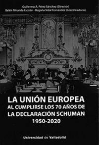 UNION EUROPEA AL CUMPLIRSE LOS 70 AÑOS DE LA DECLARACION SCHUMAN (1950-2020) , LA